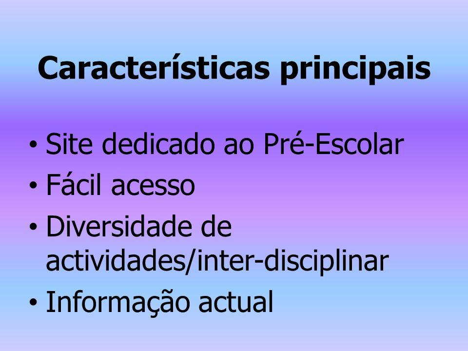 Características principais Site dedicado ao Pré-Escolar Fácil acesso Diversidade de actividades/inter-disciplinar Informação actual
