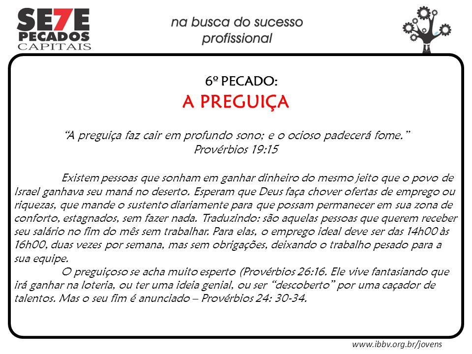 www.ibbv.org.br/jovens 6º PECADO: A PREGUIÇA A preguiça faz cair em profundo sono; e o ocioso padecerá fome.