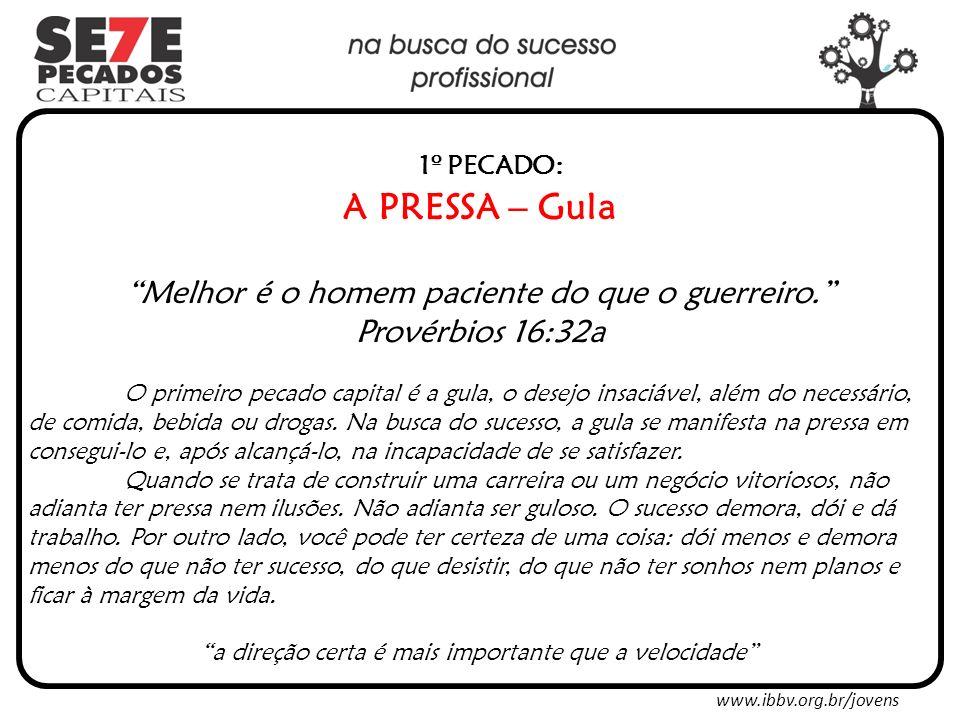 www.ibbv.org.br/jovens 1º PECADO: A PRESSA – Gula Antídotos Desenvolva a paciência.