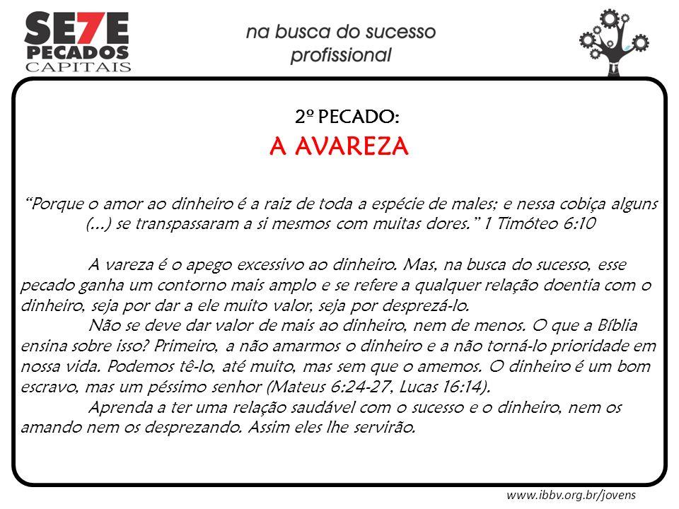 www.ibbv.org.br/jovens 7º PECADO: O ORGULHO - Soberba Antes da sua queda o coração do homem se envaidece, mas a humildade antecede a honra.