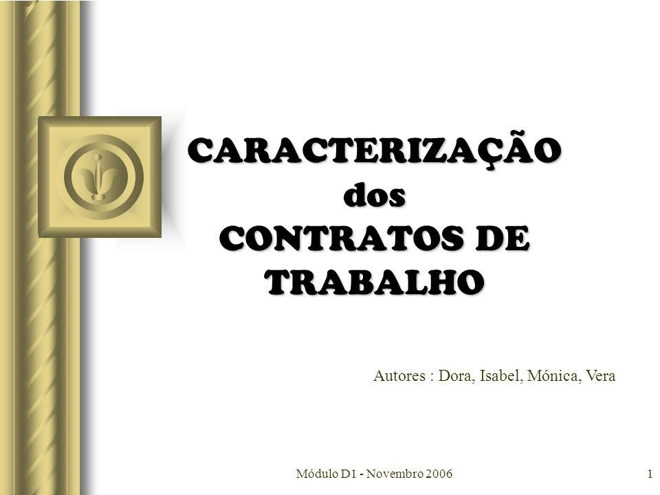 Módulo D1 - Novembro 20061 CARACTERIZAÇÃO dos CONTRATOS DE TRABALHO Autores : Dora, Isabel, Mónica, Vera