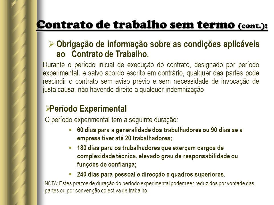 Contrato de trabalho sem termo (cont.) : Obrigação de informação sobre as condições aplicáveis ao Contrato de Trabalho. Durante o período inicial de e