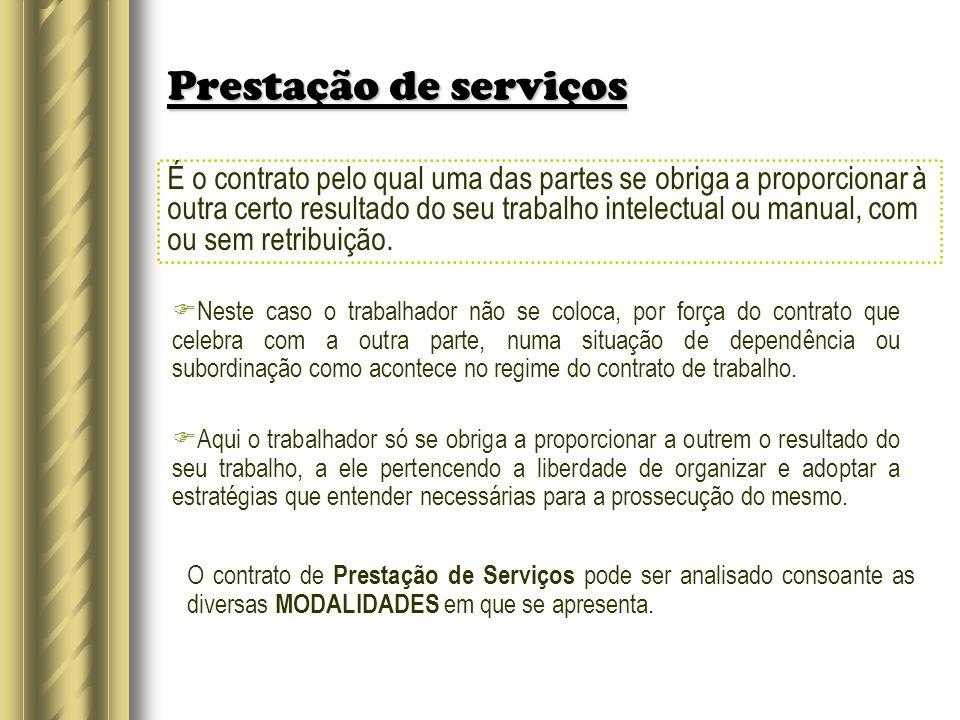 Prestação de serviços É o contrato pelo qual uma das partes se obriga a proporcionar à outra certo resultado do seu trabalho intelectual ou manual, co