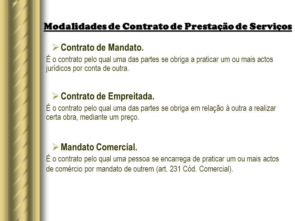Modalidades de Contrato de Prestação de Serviços Contrato de Mandato. É o contrato pelo qual uma das partes se obriga a praticar um ou mais actos jurí
