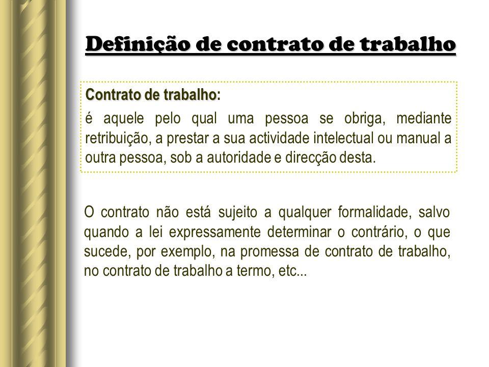 Definição de contrato de trabalho Contrato de trabalho Contrato de trabalho: é aquele pelo qual uma pessoa se obriga, mediante retribuição, a prestar