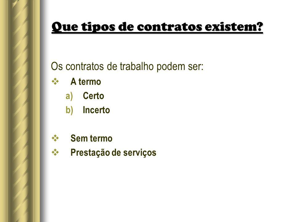 Que tipos de contratos existem? Os contratos de trabalho podem ser: A termo a)Certo b)Incerto Sem termo Prestação de serviços