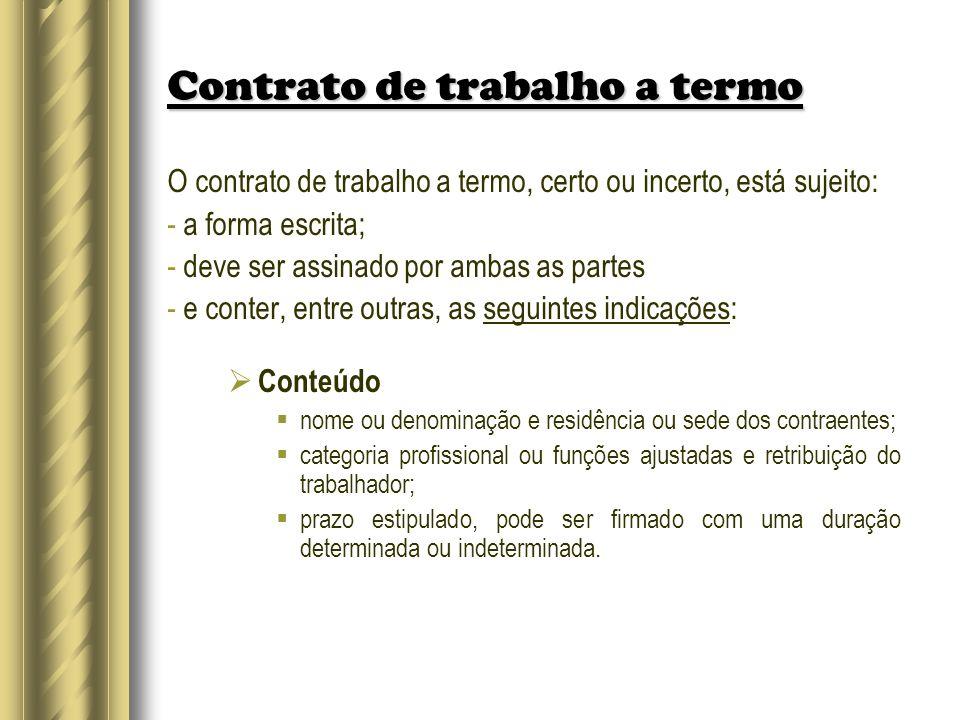 Contrato de trabalho a termo O contrato de trabalho a termo, certo ou incerto, está sujeito: - a forma escrita; - deve ser assinado por ambas as parte