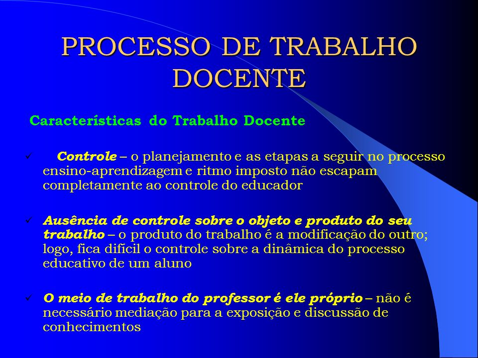 PROCESSO DE TRABALHO DOCENTE O Processo de Trabalho Docente estrutura-se a partir de: Práticas Institucionais Funcionamento do sistema educativo.