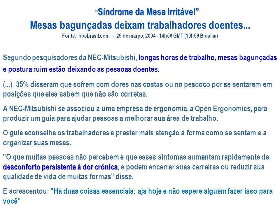 Mesas bagunçadas deixam trabalhadores doentes... Fonte: bbcbrasil.com - 29 de março, 2004 - 14h56 GMT (10h56 Brasília) Segundo pesquisadores da NEC-Mi