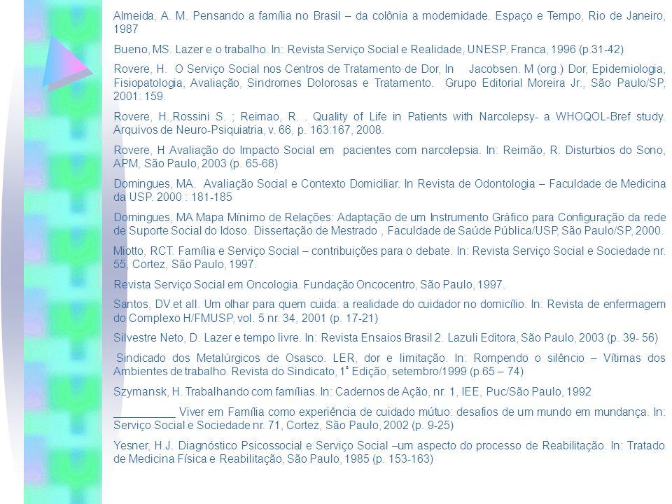 Almeida, A. M. Pensando a família no Brasil – da colônia a modernidade. Espaço e Tempo, Rio de Janeiro, 1987 Bueno, MS. Lazer e o trabalho. In: Revist
