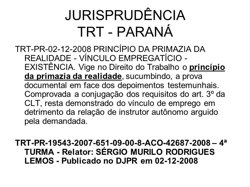JURISPRUDÊNCIA TRT - PARANÁ TRT-PR-02-12-2008 PRINCÍPIO DA PRIMAZIA DA REALIDADE - VÍNCULO EMPREGATÍCIO - EXISTÊNCIA. Vige no Direito do Trabalho o pr