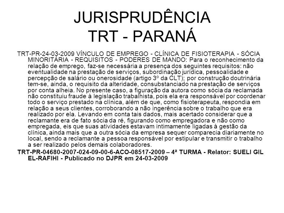 JURISPRUDÊNCIA TRT - PARANÁ TRT-PR-24-03-2009 VÍNCULO DE EMPREGO - CLÍNICA DE FISIOTERAPIA - SÓCIA MINORITÁRIA - REQUISITOS - PODERES DE MANDO: Para o