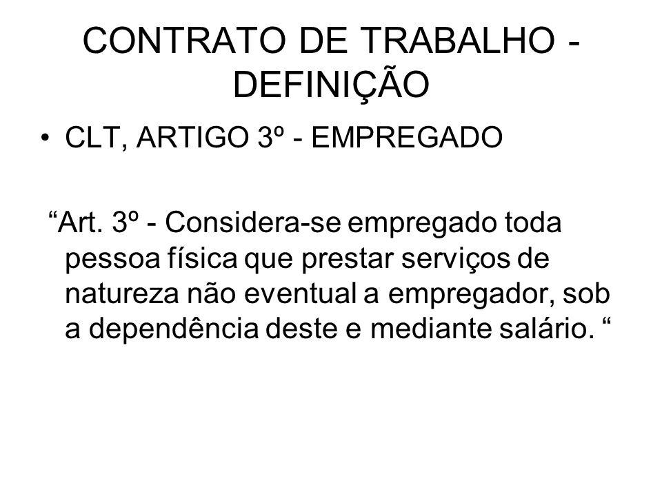 CONTRATO DE TRABALHO - DEFINIÇÃO CLT, ARTIGO 3º - EMPREGADO Art. 3º - Considera-se empregado toda pessoa física que prestar serviços de natureza não e