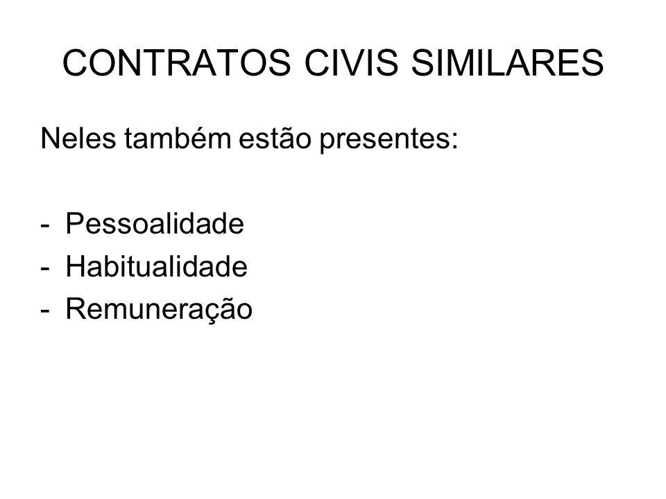 CONTRATOS CIVIS SIMILARES Neles também estão presentes: -Pessoalidade -Habitualidade -Remuneração
