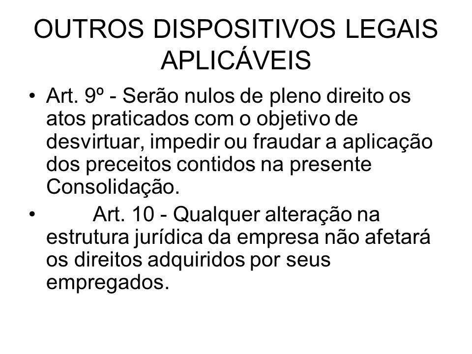 OUTROS DISPOSITIVOS LEGAIS APLICÁVEIS Art. 9º - Serão nulos de pleno direito os atos praticados com o objetivo de desvirtuar, impedir ou fraudar a apl