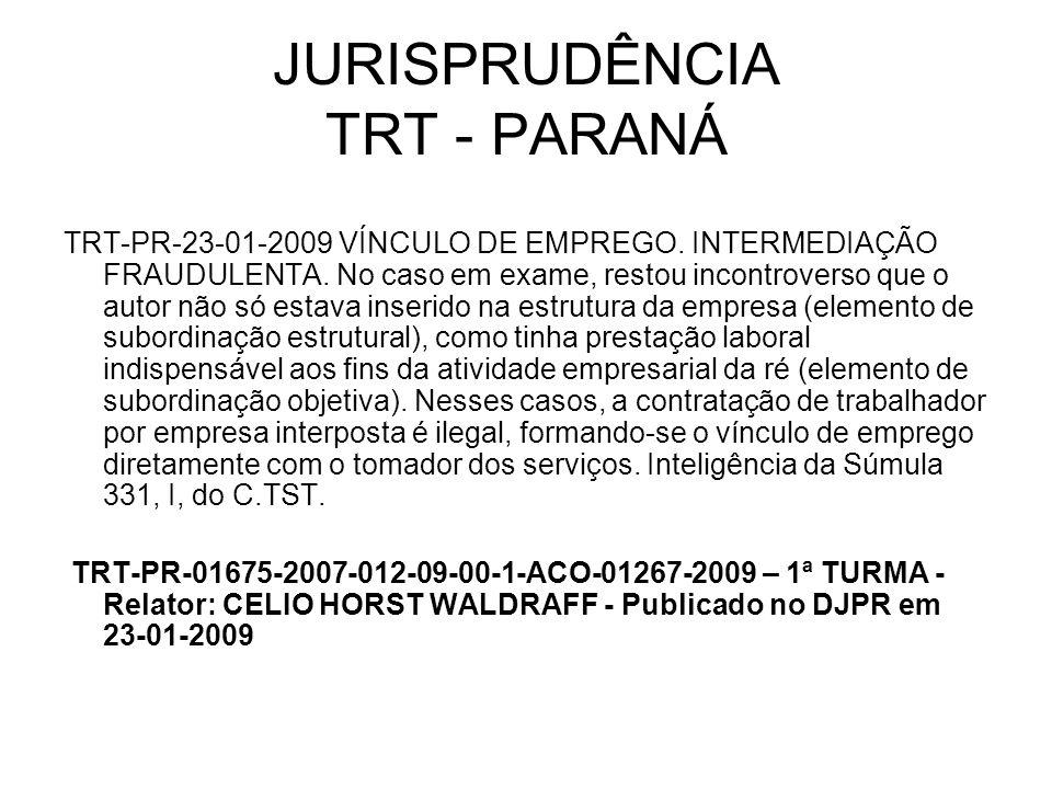 JURISPRUDÊNCIA TRT - PARANÁ TRT-PR-23-01-2009 VÍNCULO DE EMPREGO. INTERMEDIAÇÃO FRAUDULENTA. No caso em exame, restou incontroverso que o autor não só