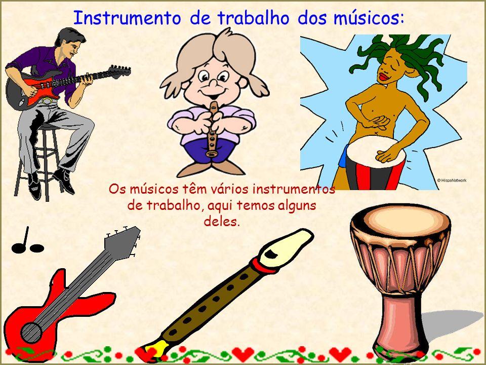 Instrumento de trabalho dos músicos: Os músicos têm vários instrumentos de trabalho, aqui temos alguns deles.