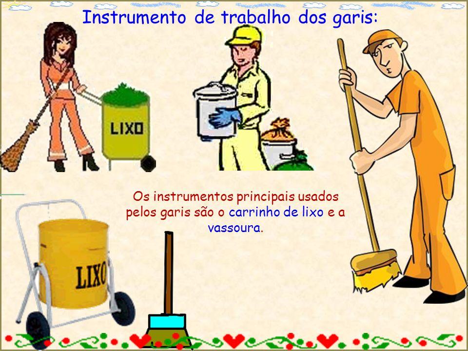 Instrumento de trabalho dos garis: Os instrumentos principais usados pelos garis são o carrinho de lixo e a vassoura.