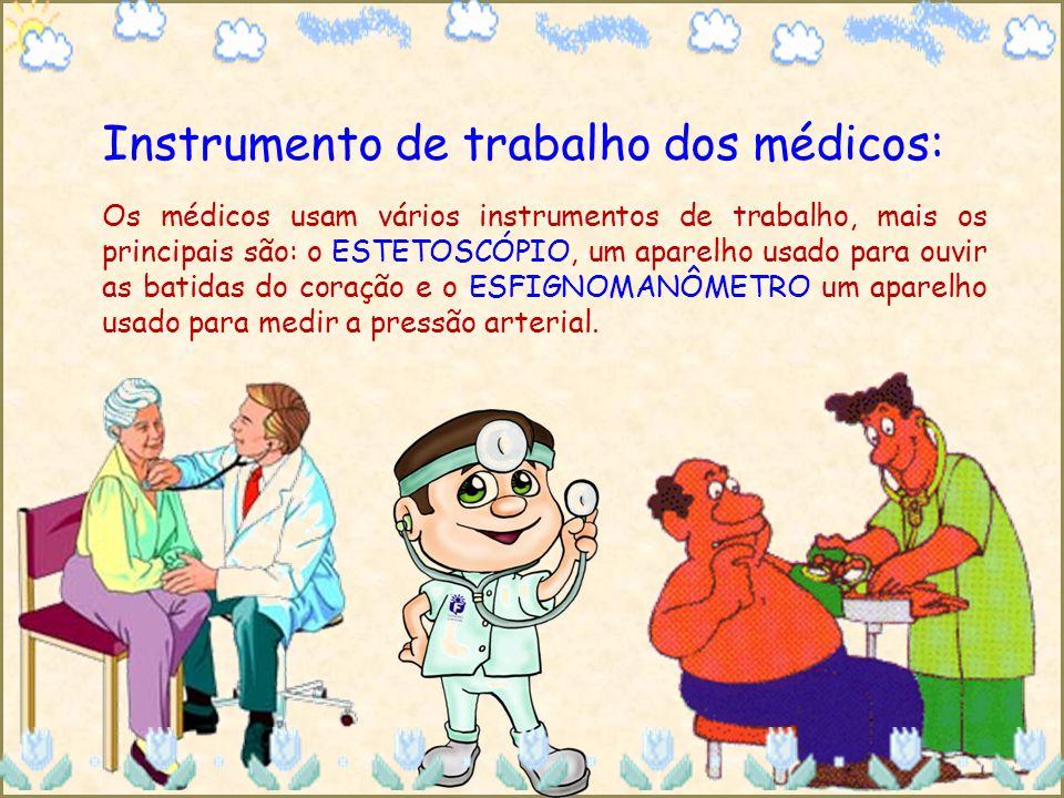 Os médicos usam vários instrumentos de trabalho, mais os principais são: o ESTETOSCÓPIO, um aparelho usado para ouvir as batidas do coração e o ESFIGN