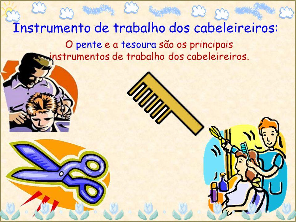 Instrumento de trabalho dos cabeleireiros: O pente e a tesoura são os principais instrumentos de trabalho dos cabeleireiros.