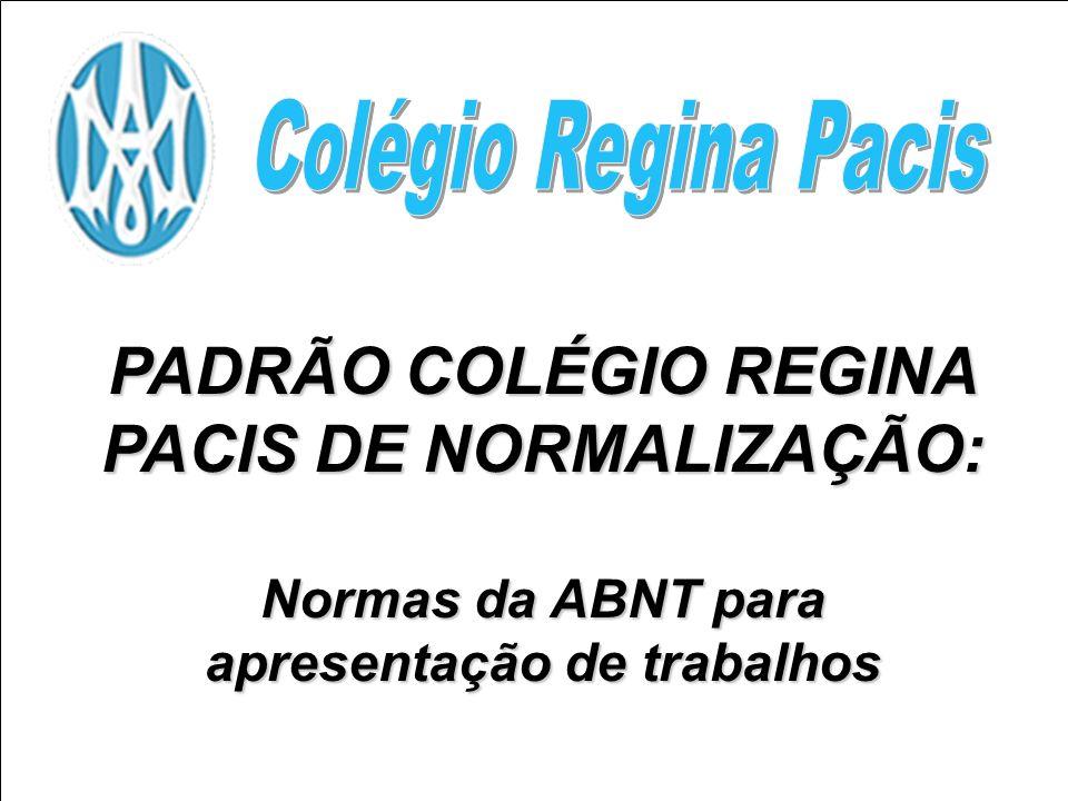PADRÃO COLÉGIO REGINA PACIS DE NORMALIZAÇÃO: Normas da ABNT para apresentação de trabalhos