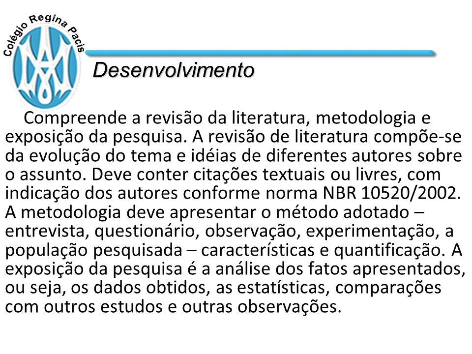 Desenvolvimento Compreende a revisão da literatura, metodologia e exposição da pesquisa.