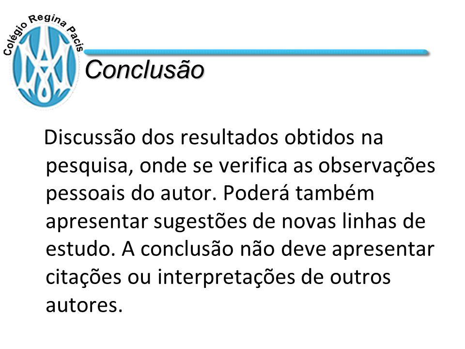 Conclusão Discussão dos resultados obtidos na pesquisa, onde se verifica as observações pessoais do autor.