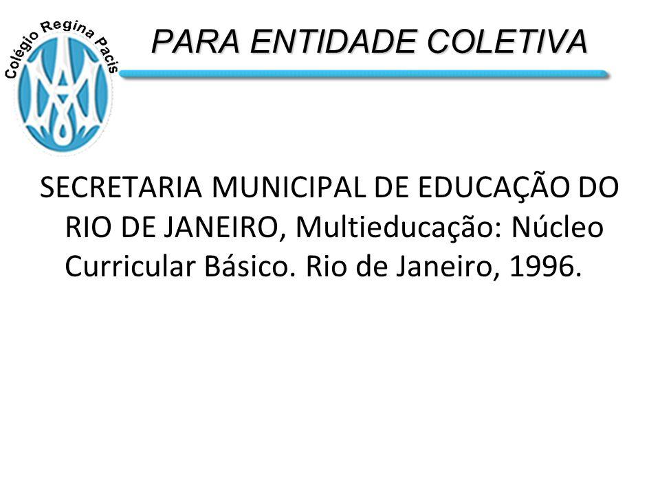 PARA ENTIDADE COLETIVA SECRETARIA MUNICIPAL DE EDUCAÇÃO DO RIO DE JANEIRO, Multieducação: Núcleo Curricular Básico.