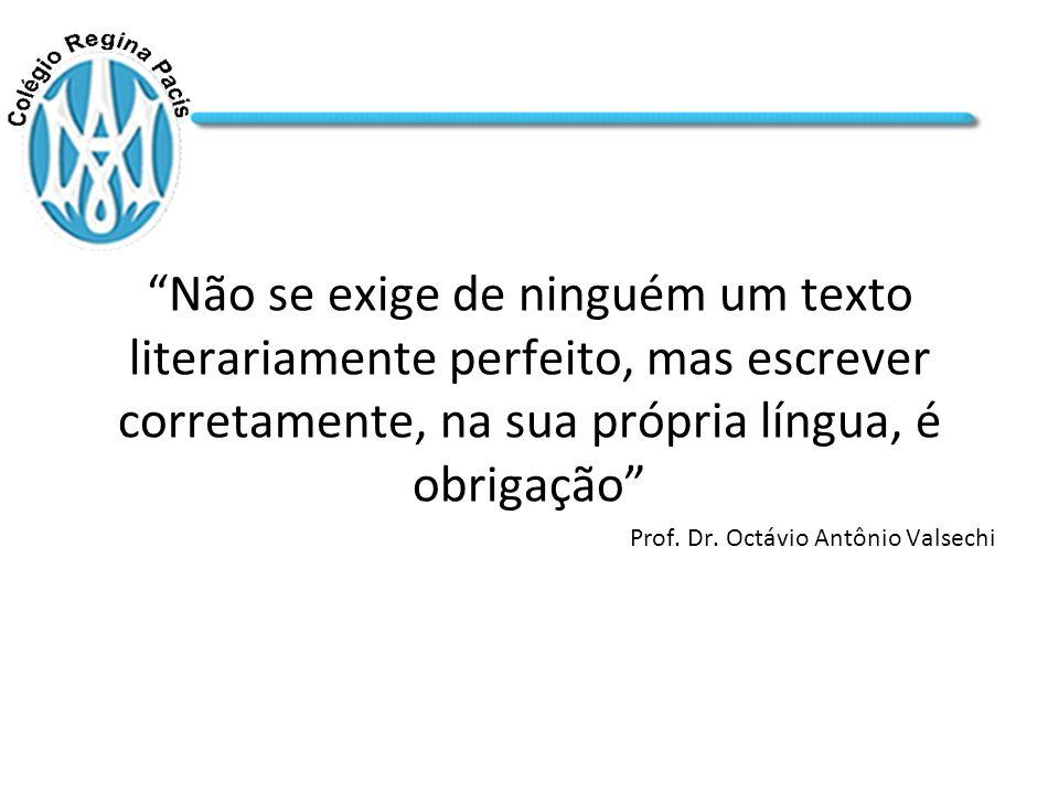 Não se exige de ninguém um texto literariamente perfeito, mas escrever corretamente, na sua própria língua, é obrigação Prof.