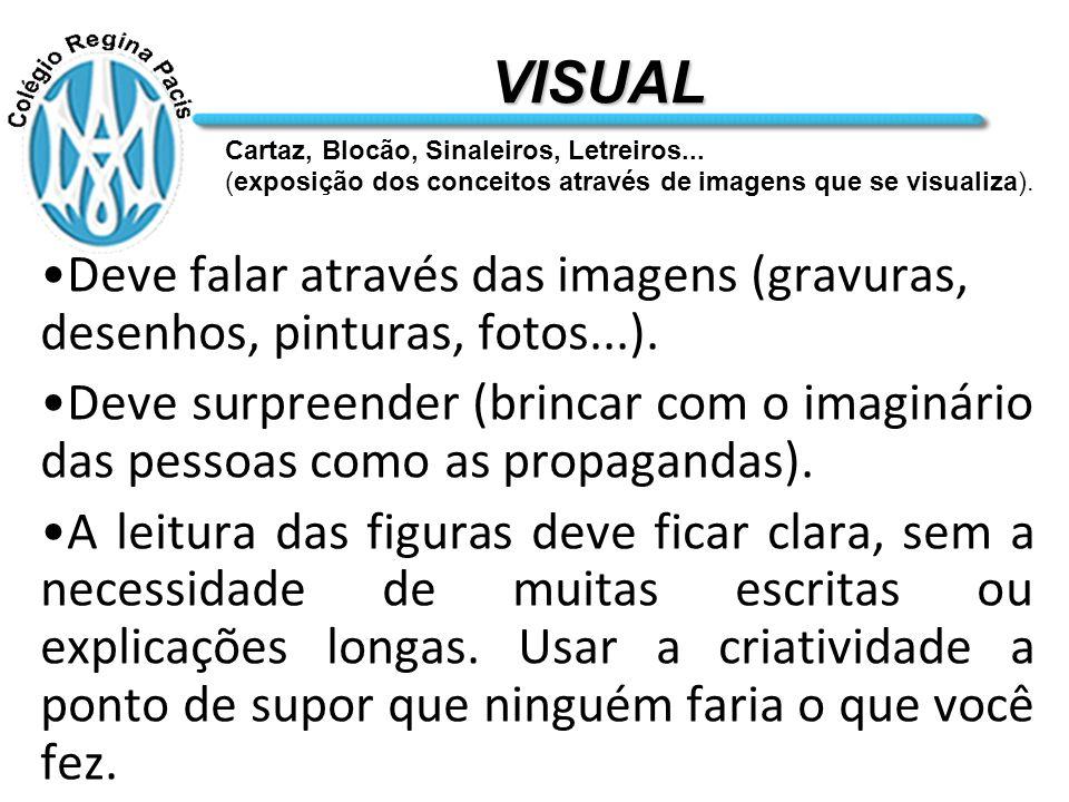 VISUAL Deve falar através das imagens (gravuras, desenhos, pinturas, fotos...).