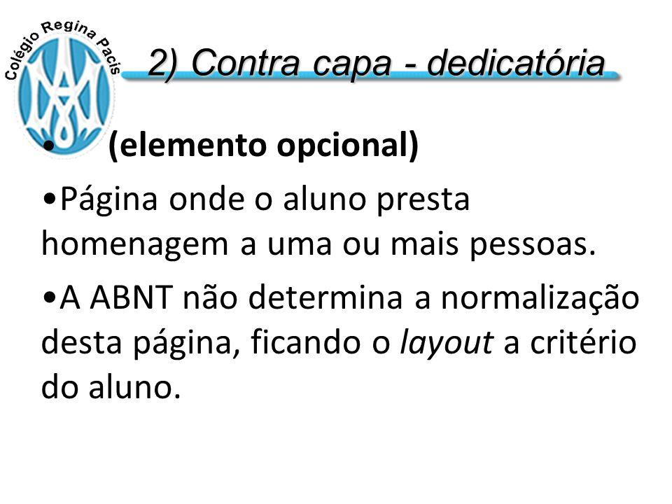 2) Contra capa - dedicatória (elemento opcional) Página onde o aluno presta homenagem a uma ou mais pessoas.
