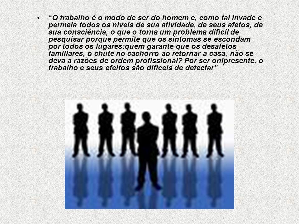 O trabalho é o modo de ser do homem e, como tal invade e permeia todos os níveis de sua atividade, de seus afetos, de sua consciência, o que o torna u