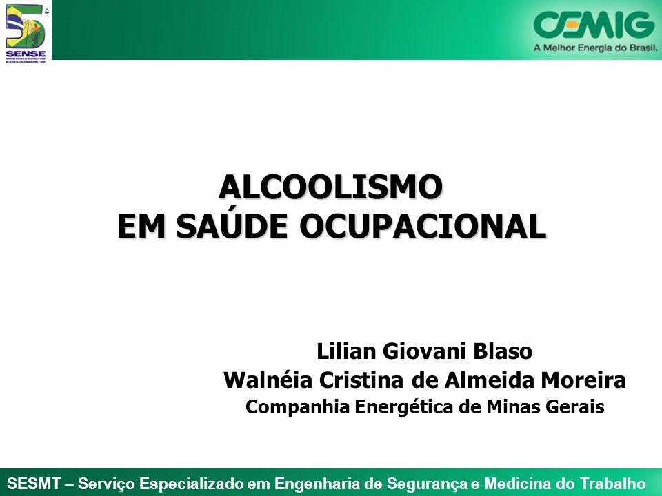 SESMT – Serviço Especializado em Engenharia de Segurança e Medicina do Trabalho ALCOOLISMO EM SAÚDE OCUPACIONAL Lilian Giovani Blaso Walnéia Cristina