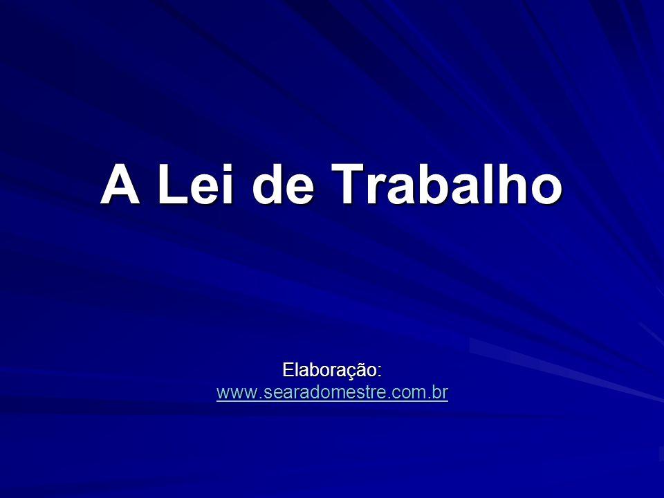 A Lei de Trabalho Elaboração: www.searadomestre.com.br