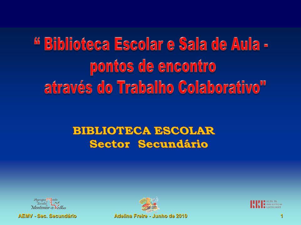 Biblioteca Escolar e Sala de Aula: pontos de encontro através do Trabalho Colaborativo AEMV - Sec. SecundárioAdelina Freire - Junho de 20101