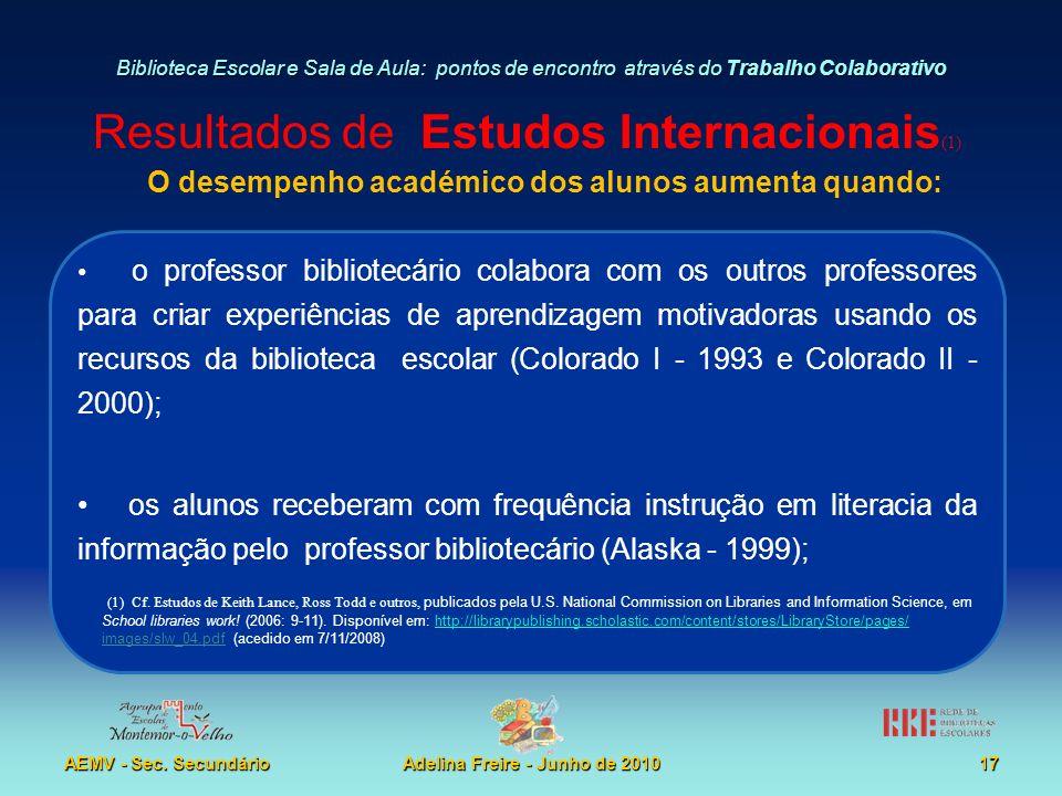 Biblioteca Escolar e Sala de Aula: pontos de encontro através do Trabalho Colaborativo AEMV - Sec. SecundárioAdelina Freire - Junho de 201017 Resultad