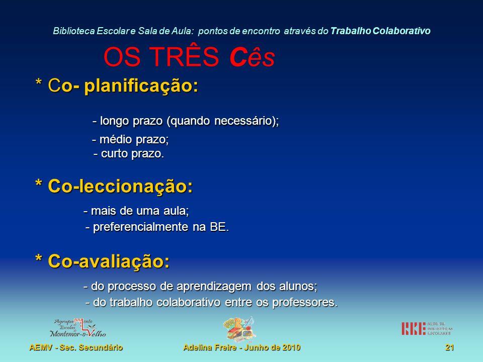 Biblioteca Escolar e Sala de Aula: pontos de encontro através do Trabalho Colaborativo AEMV - Sec. SecundárioAdelina Freire - Junho de 2010 OS TRÊS Cê