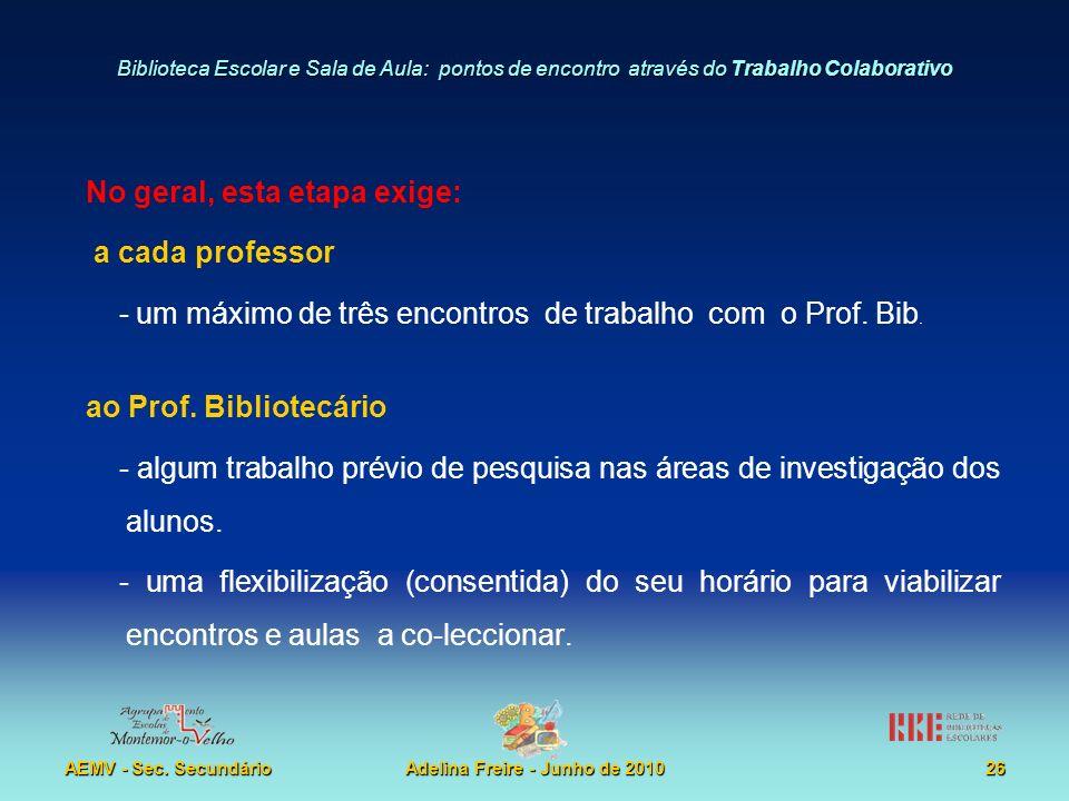 Biblioteca Escolar e Sala de Aula: pontos de encontro através do Trabalho Colaborativo AEMV - Sec. SecundárioAdelina Freire - Junho de 201026 No geral