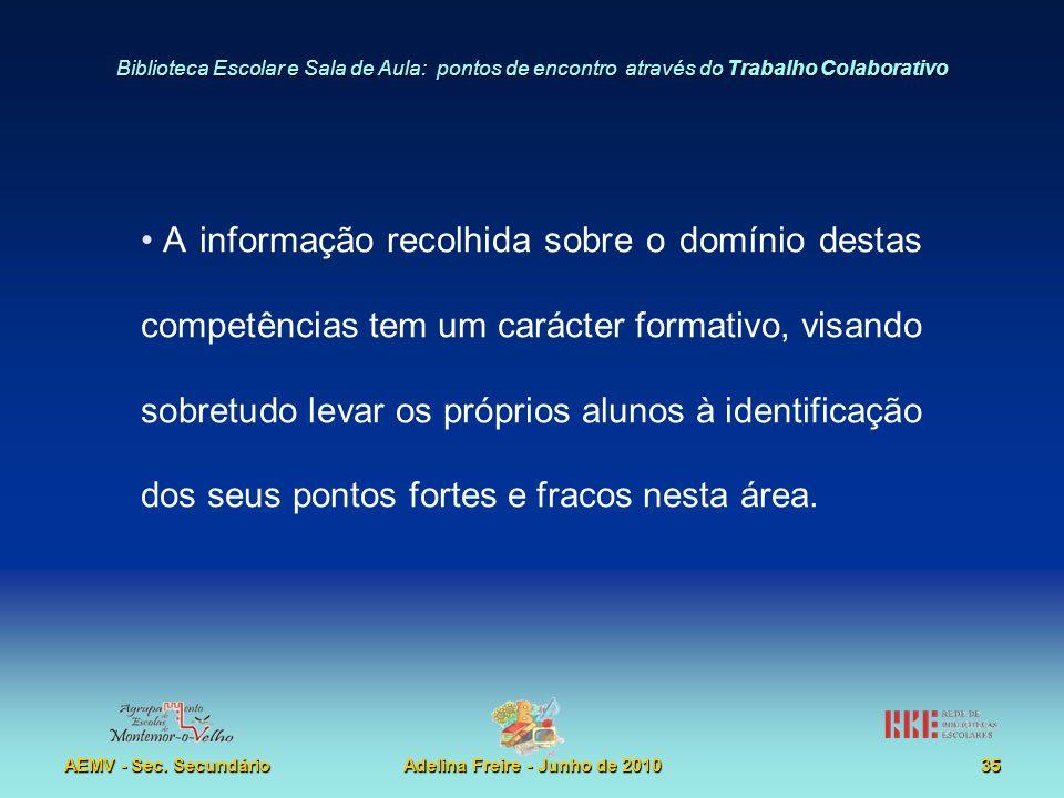 Biblioteca Escolar e Sala de Aula: pontos de encontro através do Trabalho Colaborativo AEMV - Sec. SecundárioAdelina Freire - Junho de 201035 A inform