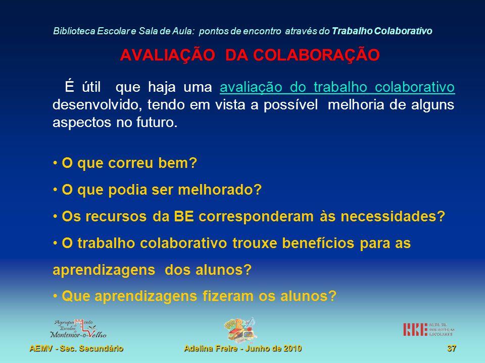 Biblioteca Escolar e Sala de Aula: pontos de encontro através do Trabalho Colaborativo AEMV - Sec. SecundárioAdelina Freire - Junho de 201037 AVALIAÇÃ