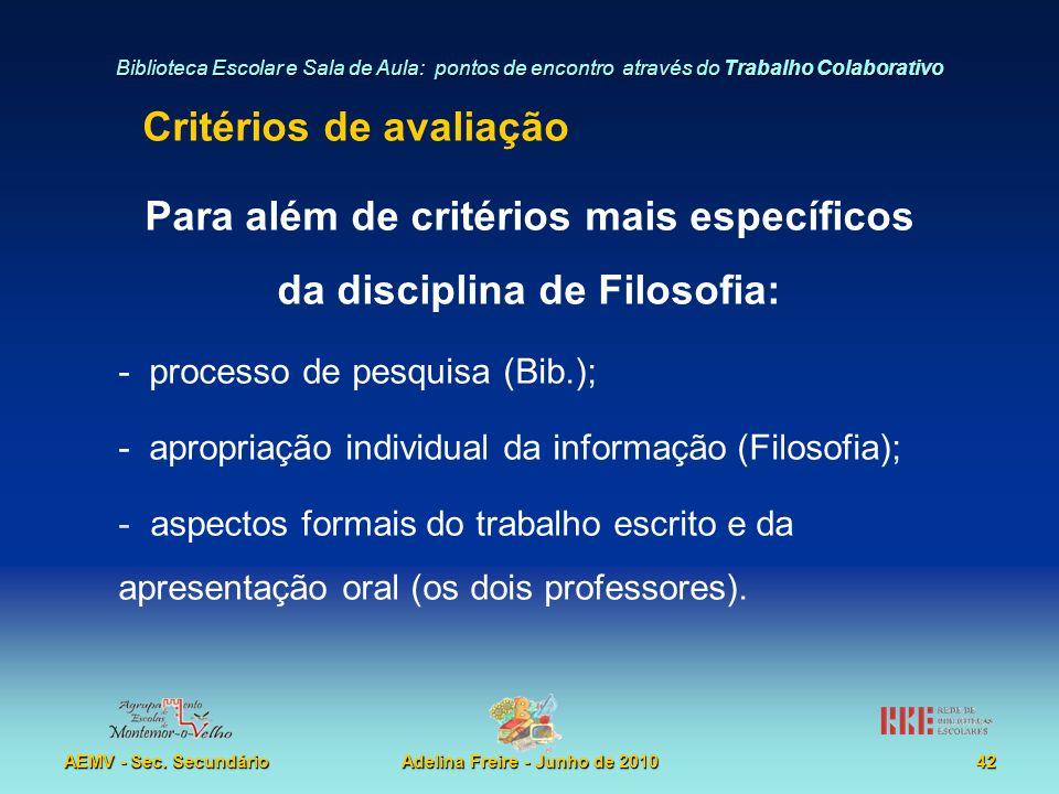 Biblioteca Escolar e Sala de Aula: pontos de encontro através do Trabalho Colaborativo AEMV - Sec. SecundárioAdelina Freire - Junho de 201042 Critério