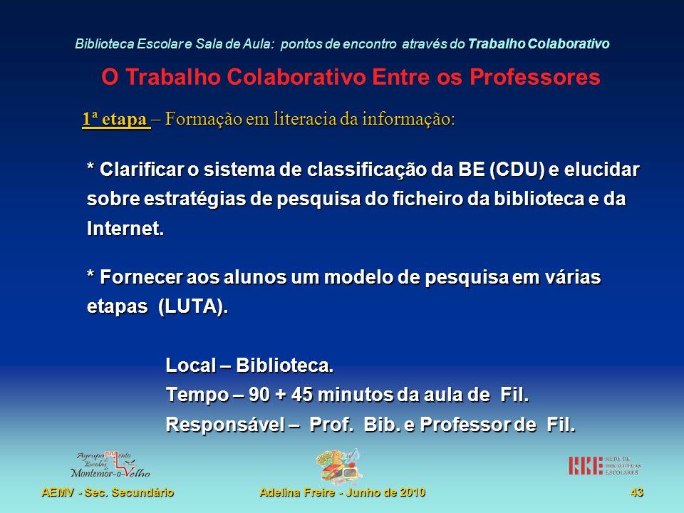 Biblioteca Escolar e Sala de Aula: pontos de encontro através do Trabalho Colaborativo AEMV - Sec. SecundárioAdelina Freire - Junho de 2010 1ª etapa –