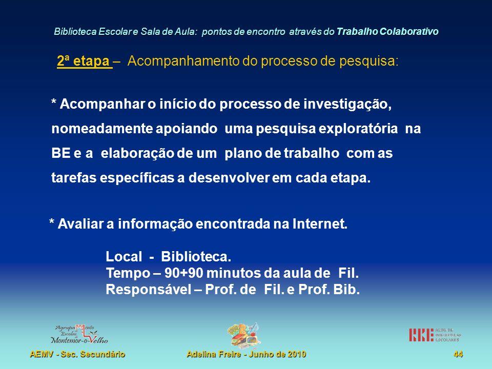 Biblioteca Escolar e Sala de Aula: pontos de encontro através do Trabalho Colaborativo AEMV - Sec. SecundárioAdelina Freire - Junho de 201044 2ª etapa