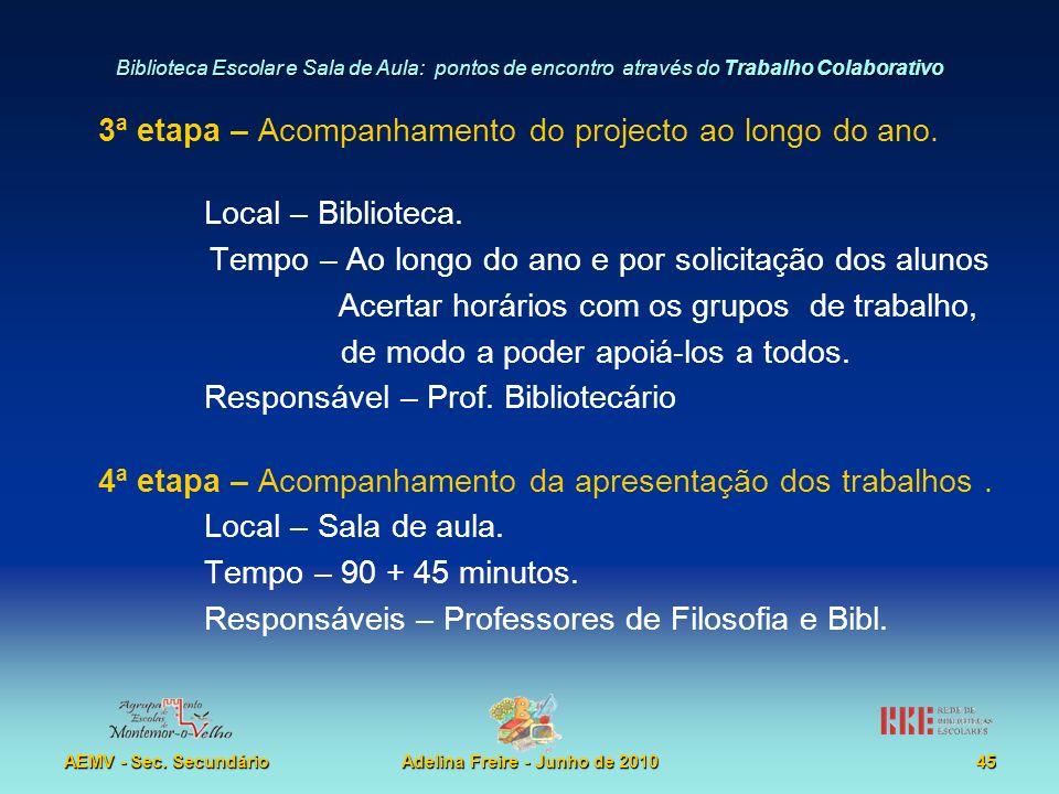 Biblioteca Escolar e Sala de Aula: pontos de encontro através do Trabalho Colaborativo AEMV - Sec. SecundárioAdelina Freire - Junho de 201045 3ª etapa
