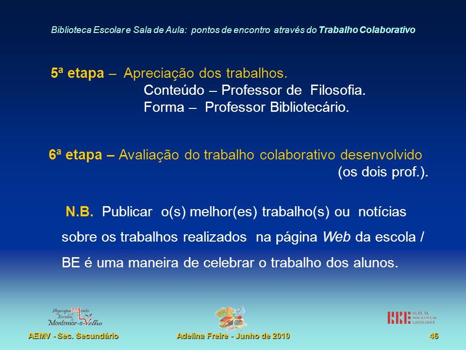 Biblioteca Escolar e Sala de Aula: pontos de encontro através do Trabalho Colaborativo AEMV - Sec. SecundárioAdelina Freire - Junho de 201046 5ª etapa