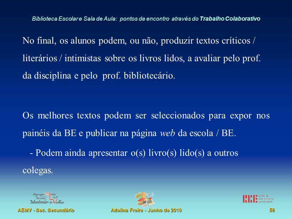 Biblioteca Escolar e Sala de Aula: pontos de encontro através do Trabalho Colaborativo AEMV - Sec. SecundárioAdelina Freire - Junho de 201056 No final