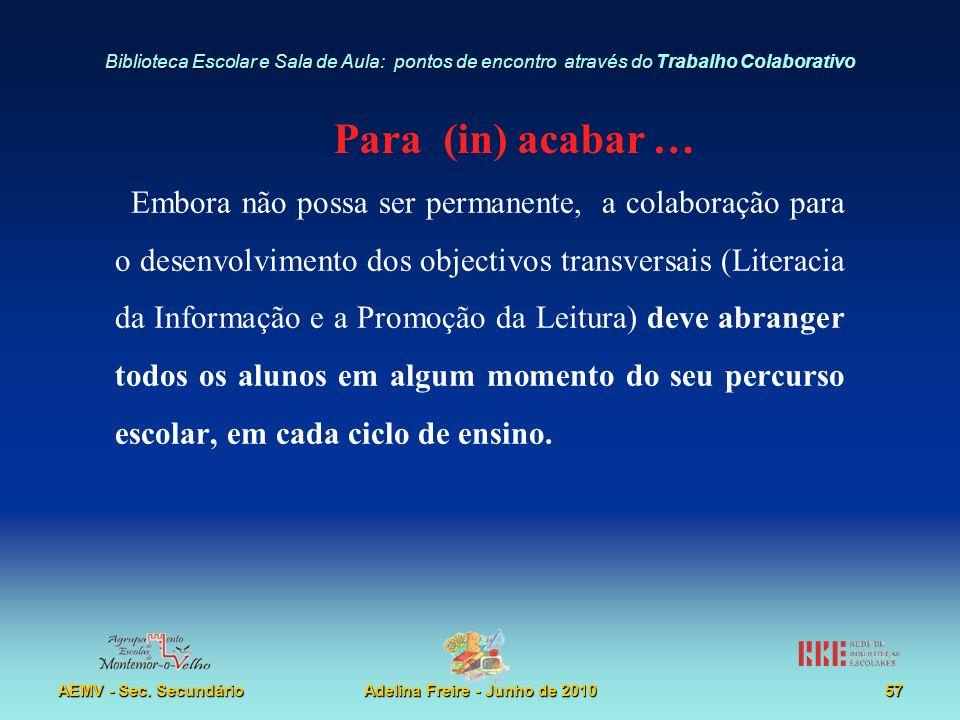 Biblioteca Escolar e Sala de Aula: pontos de encontro através do Trabalho Colaborativo AEMV - Sec. SecundárioAdelina Freire - Junho de 201057 Embora n