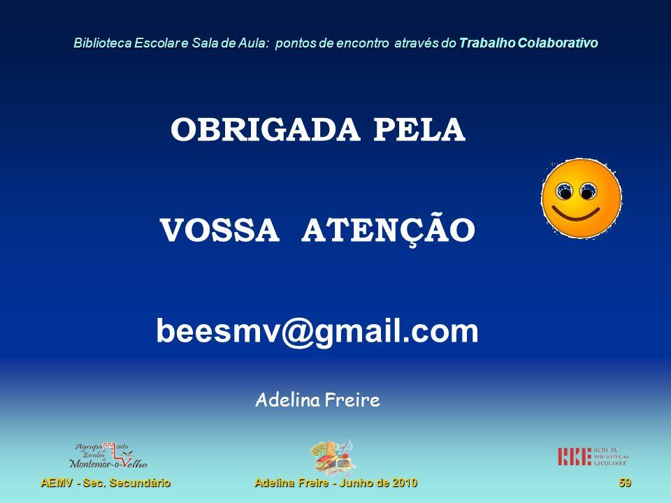 Biblioteca Escolar e Sala de Aula: pontos de encontro através do Trabalho Colaborativo AEMV - Sec. SecundárioAdelina Freire - Junho de 201059 OBRIGADA