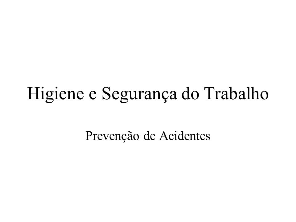 Higiene e Segurança do Trabalho Prevenção de Acidentes