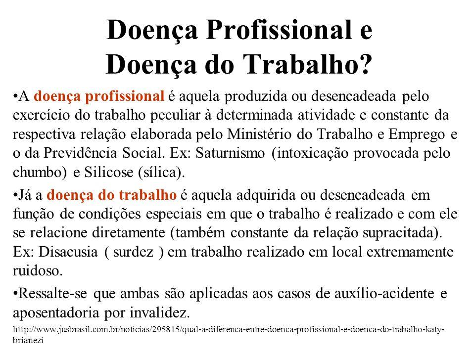 Doença Profissional e Doença do Trabalho? A doença profissional é aquela produzida ou desencadeada pelo exercício do trabalho peculiar à determinada a